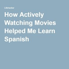 How Actively Watching Movies Helped Me Learn Spanish
