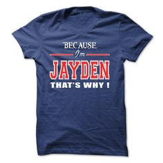 Because Im Jayden Thats Why - T-Shirt, Hoodie, Sweatshirt