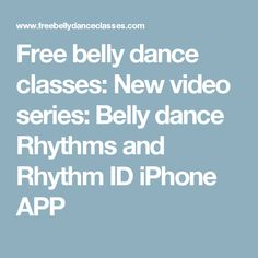 Free belly dance classes: New video series: Belly dance Rhythms and Rhythm ID iPhone APP