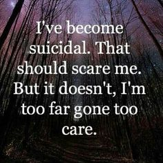 , I am not afaid to die, just tired of living in this lonely forgotten world. Nobody wants to date you when your damaged but doesn't love cure all wounds? No it doesn't because love doesn't exist therefore Love Is Suicide and for me Life has no meaning.