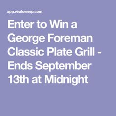 Enter to Win a George Foreman Classic Plate Grill - Ends September 13th at Midnight