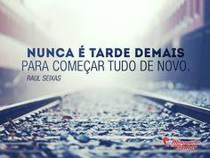 Nunca é tarde demais para começar tudo de novo. #tarde #comecar #raulseixas #vivaraul