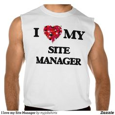 I love my Site Manager Sleeveless Shirt Tank Tops
