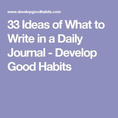 33 Ideas of What to Write in a Daily Journal - Develop Good Habits