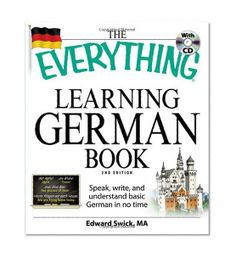 The Everything Learning German Book: Speak, write, and understand basic German in no time/Edward Swick