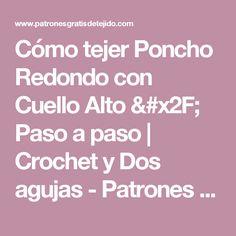 Cómo tejer Poncho Redondo con Cuello Alto / Paso a paso   Crochet y Dos agujas - Patrones de tejido
