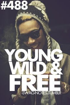 livin' young & wild & free.
