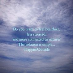 Do you want to feel healthier, less stressed, and more connected to nature? The solution is simple... #happieroutside