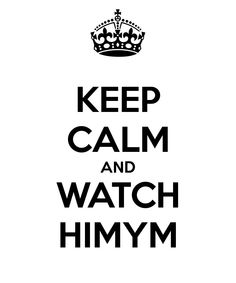 Keep Calm and Watch #HIMYM