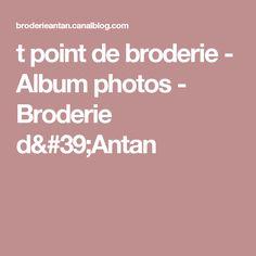 t point de broderie - Album photos - Broderie d'Antan