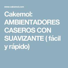 Cakemol: AMBIENTADORES CASEROS CON SUAVIZANTE ( fácil y rápido)