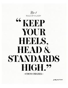 keep your heels, head & standards high! Coco Chanel