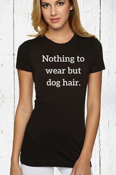 Nothing To Wear But Dog Hair Tee — Peace. Love. Paws.