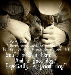 Dear Diary, Here are some words to help you on the journey of your life.  You'll need a hero and a good dog--especially a good dog!""