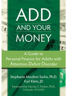 ADD and your Money.  Useful site with various books about ADD and ADHD
