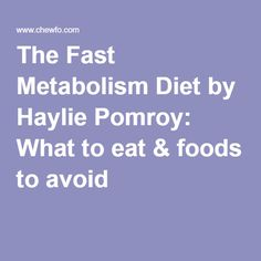 The Fast Metabolism Diet by Haylie Pomroy: What to eat & foods to avoid More