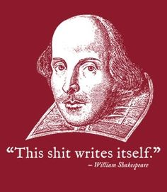 This Shit Writes Itself Shakespeare T-Shirt - Headline Shirts - Funny T Shirts - Intelligently Funny Tees Funny Tees, Funny Tshirts, Silly Jokes, William Shakespeare, Man Humor, Girl Humor, Cool Gifts, The Funny, I Laughed