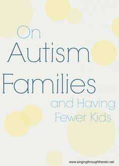 On Autism Families And Having Fewer Kids