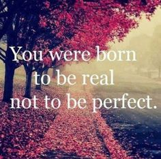 Real... Not perfect