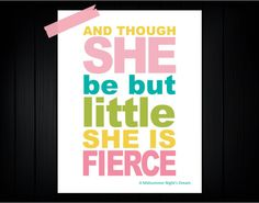 "Shakespsere Quote - "" Though she be but little"" 11x14  Custom Colors"