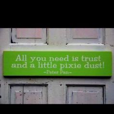 Disney Quotes, all you need is a little trust and pixie dust
