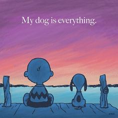 My dog is everything - Peanuts