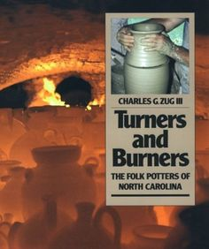 Turners and Burners: The Folk Potters of North Carolina (Fred W. Morrison Series in Southern Studies) by Charles G.  III Zug. $56.95. Publication: February 1, 1990. Publisher: The University of North Carolina Press (February 1, 1990). Series - Fred W. Morrison Series in Southern Studies