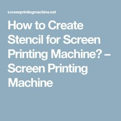 How to Create Stencil for Screen Printing Machine? – Screen Printing Machine