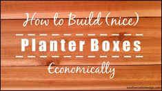How to Build (nice) Planter Boxes Economically I am building cedar planter boxes for my deck to crea Herb Garden Planter, Cedar Planter Box, Wood Planter Box, Window Planter Boxes, Raised Planter, Wood Planters, Vegetable Planters, Cement Garden, Planter Ideas