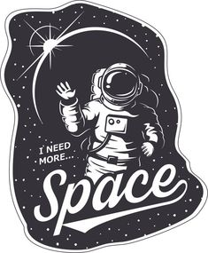 I need more space sticker vector art phone stickers, cool stickers, wall stickers vector Wall Stickers Vector, Cool Stickers, Funny Stickers, Printable Stickers, Laptop Stickers, Homemade Stickers, Plakat Design, Tumblr Stickers, Pics Art