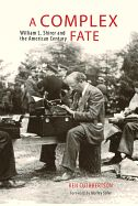 """A Complex Fate: William L. Shirer and the American Century by Ken Cuthbertson William Shirer (1904-1993), a star foreign correspondent with the Chicago Tribune in the 1920s and '30s, was a prominent member of what one contemporary observer described as an extraordinary band of American journalists, """"some with the Midwest hayseed still in their hair,"""" who gave their North American audiences a visceral sense of how Europe was spiralling into chaos and war."""