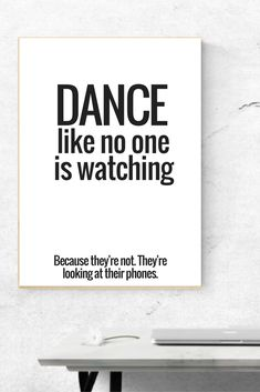 Dance like no one is watching Because they're not. They're looking at their phone. printable, funny prints, Humor quote wall print, funny inspirational Wall Art Home decor, instant download art Bedroom home decor inspiration