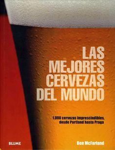 """LAS MEJORES CERVEZAS DEL MUNDO - Ben McFarland #Blume """"Las mejores cervezas del mundo"""" reúne mil de las mejores cervezas del mundo, detalladas en un estilo entretenido por uno de los más destacados especialistas británicos. Desde porter hasta pilsen, éste es un portafolio único de cervezas de diseño para saborear y disfrutar. Aquí se presenta la historia completa de la cerveza, desde el cereal hasta el vaso, de la cervecería al bar, del lúpulo a casa."""