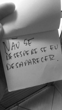 Não se desespere se eu desaparecer. Portuguese Words, Sad Girl, Tattoo Quotes, Thoughts, Phrases, Portuguese Quotes, Citations Humour, In Love Quotes, Sayings