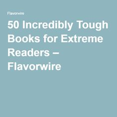 50 Incredibly Tough Books for Extreme Readers – Flavorwire