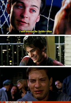I will always be Spider-Man.....or not.   I like Andrew Garfield better. Tobey was a little too whiny for my taste..