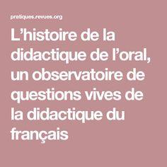 L'histoire de la didactique de l'oral, un observatoire de questions vives de la didactique du français