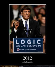 Live long and prosper.  Its time to elect a Vulcan! I'd vote the Spock ticket!