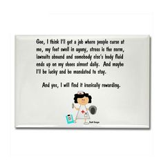 Yes, I'm a Nurse. Baha, this describes most my days! I love it.