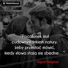"""Pocałunek jest cudownym trikiem natury, żeby... #Bergman-Ingrid,  #Różne Ingrid Bergman, All You Need Is Love, Motto, Album, Thoughts, Humor, Memes, Quotes, Quotations"