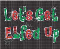 Let's Get Elfed Up Christmas Rhinestone Glitter Heat Transfer Vinyl Shirt Download