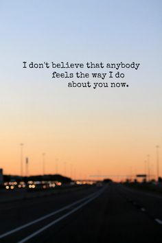 I don't believe that anybody feels the way I do about you know... Wonderwall - Oasis
