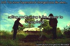 168. You know Supernatural changed your life when...