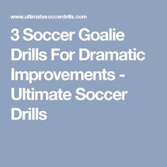 3 Soccer Goalie Drills For Dramatic Improvements - Ultimate Soccer Drills