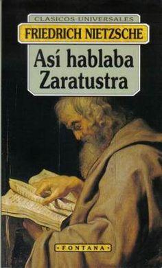Nietzsche:  Así hablaba Zaratustra. Cuando leí este libro comprendí, entre otras muchas cosas, que era posible combinar la literatura y la preocupación por la forma con la filosofía de hondo calado de manera que no hubiese fisuras.