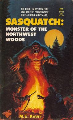 'Sasquatch: Monster of the Northwest Woods!' Very cool Bigfoot book cover. Sci Fi Horror, Horror Movies, Horror Books, King Kong, Bigfoot Movies, Bigfoot Party, Finding Bigfoot, Bigfoot Sightings, Bigfoot Sasquatch