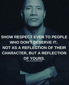 Show respect to everyone as a reflection of your character                                                                                                                                                                                 More