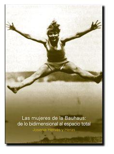 Portada del libro, las mujeres de la Bauhaus: de lo bidimensional al espacio total, por Josénia Hervás.