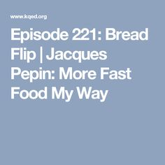 Episode 221: Bread Flip | Jacques Pepin: More Fast Food My Way