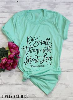 Do Small Things With Great Love T-Shirt | Mother Teresa | St Teresa of Calcutta | Catholic T-Shirt | Christian T-Shirt | Lively Faith Co